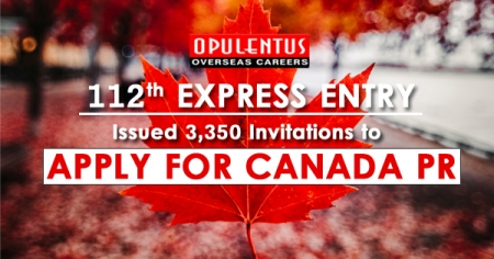 112th Express Entry: Issued 3,350 Invitations to Apply for Canada PR - Opulentuz